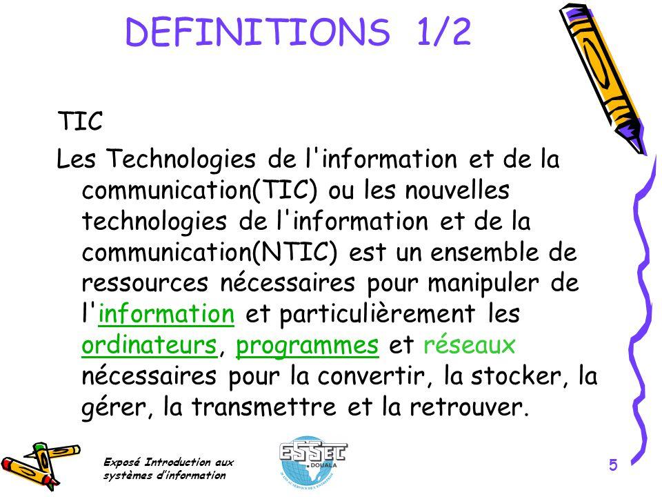 Exposé Introduction aux systèmes dinformation 5 DEFINITIONS 1/2 TIC Les Technologies de l'information et de la communication(TIC) ou les nouvelles tec