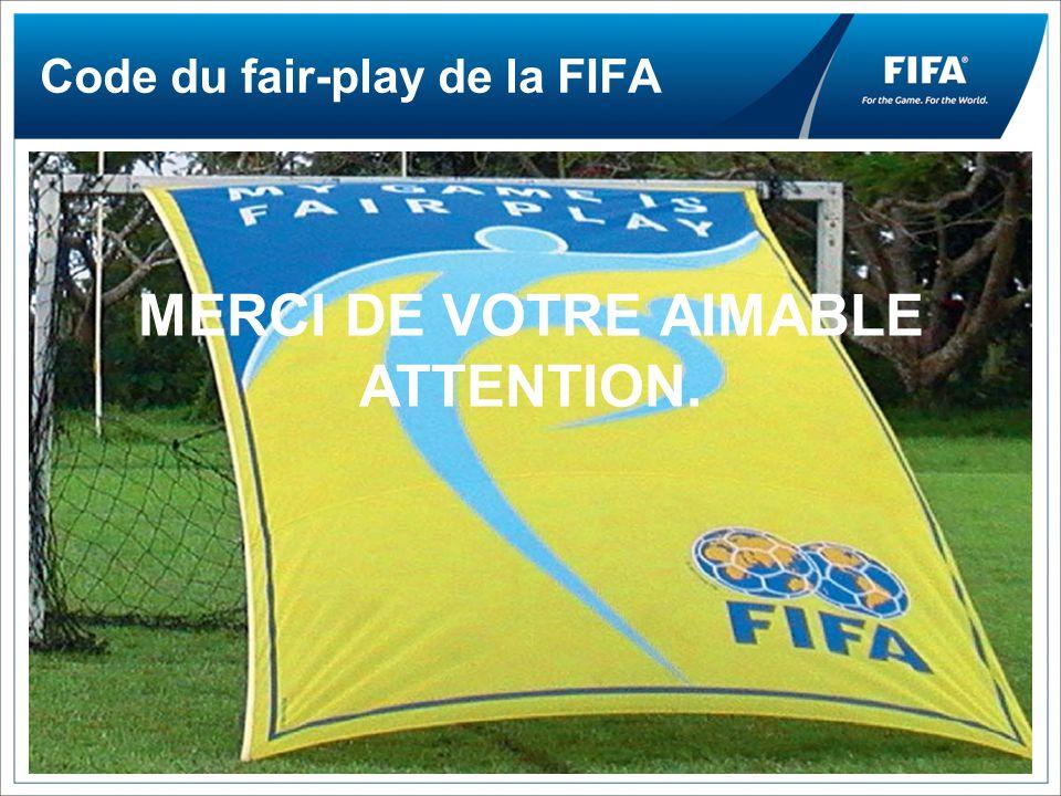 Code du fair-play de la FIFA MERCI DE VOTRE AIMABLE ATTENTION.