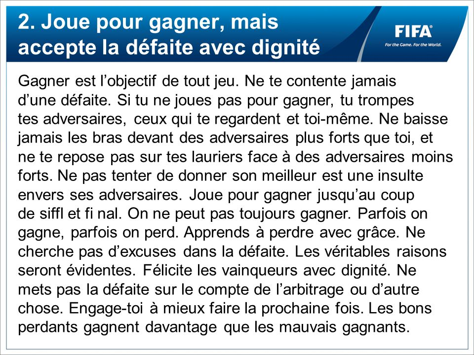 2.Joue pour gagner, mais accepte la défaite avec dignité Gagner est lobjectif de tout jeu.