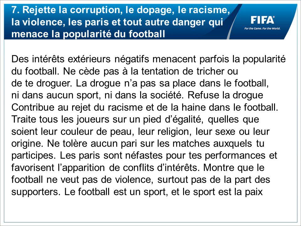 7. Rejette la corruption, le dopage, le racisme, la violence, les paris et tout autre danger qui menace la popularité du football Des intérêts extérie