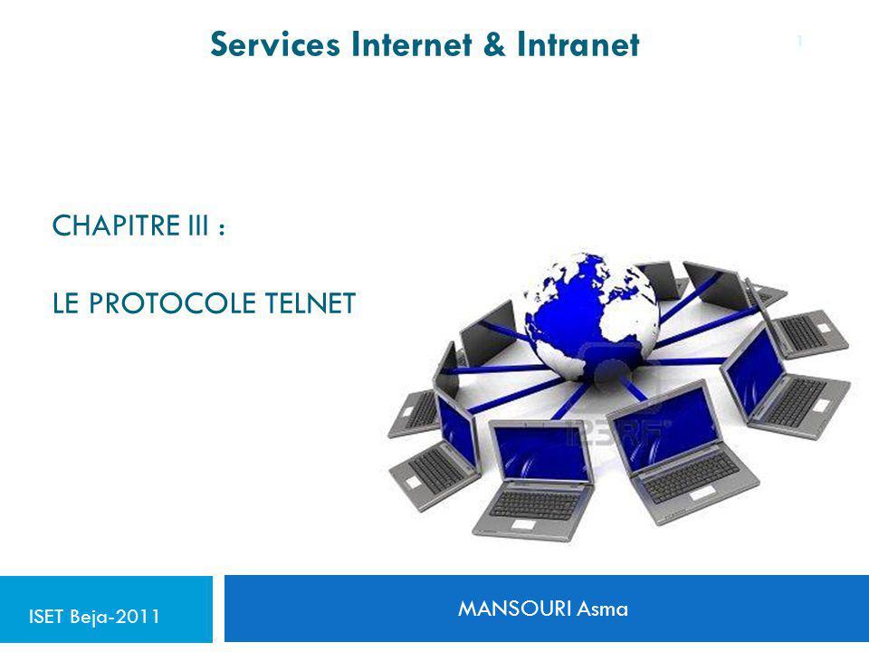 CHAPITRE III : LE PROTOCOLE TELNET MANSOURI Asma 1 Services Internet & Intranet ISET Beja-2011