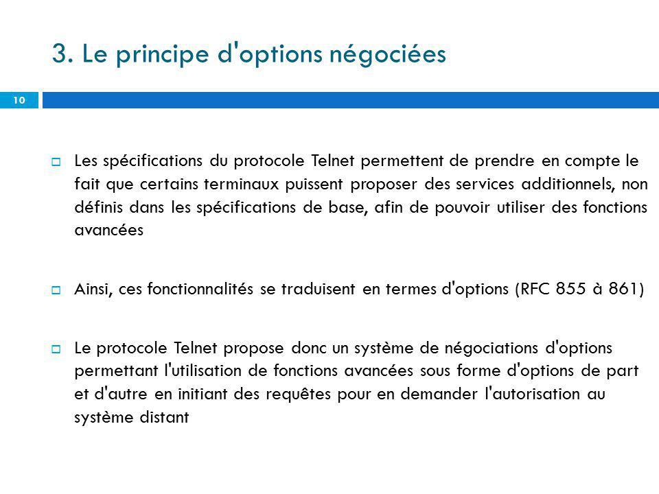 3. Le principe d'options négociées Les spécifications du protocole Telnet permettent de prendre en compte le fait que certains terminaux puissent prop