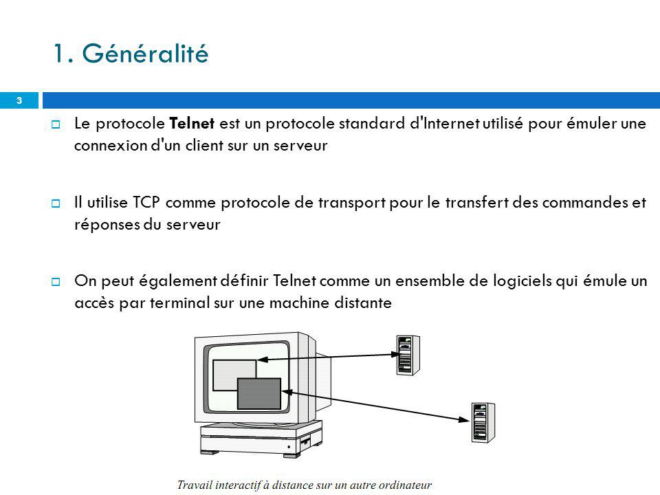 1. Généralité Le protocole Telnet est un protocole standard d'Internet utilisé pour émuler une connexion d'un client sur un serveur Il utilise TCP com