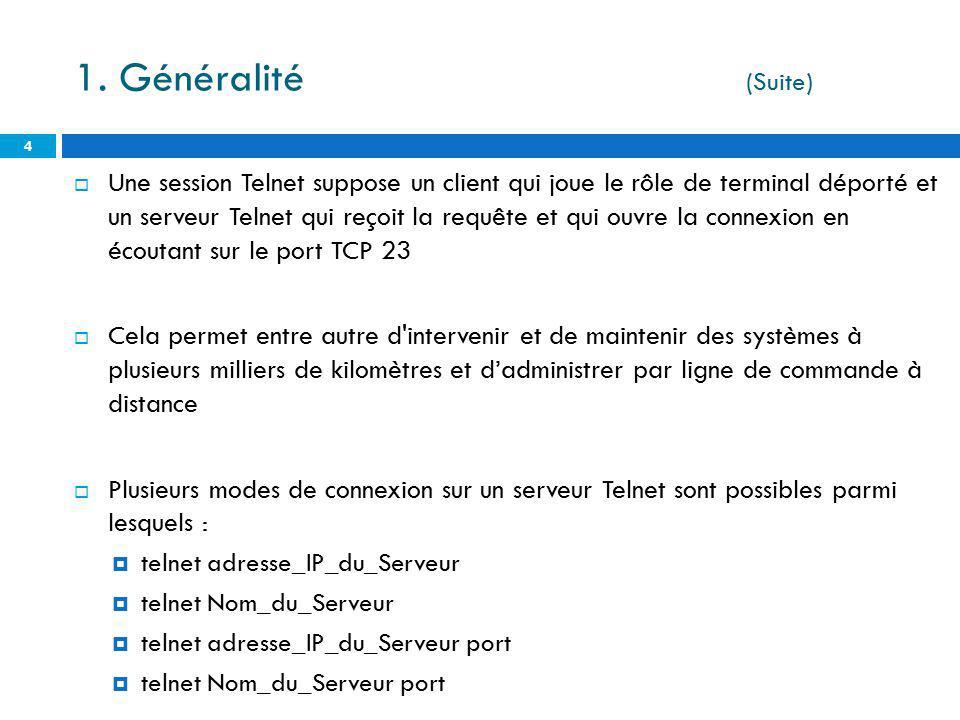 4 Une session Telnet suppose un client qui joue le rôle de terminal déporté et un serveur Telnet qui reçoit la requête et qui ouvre la connexion en éc