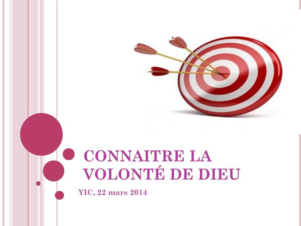 CONNAITRE LA VOLONTÉ DE DIEU YIC, 22 mars 2014