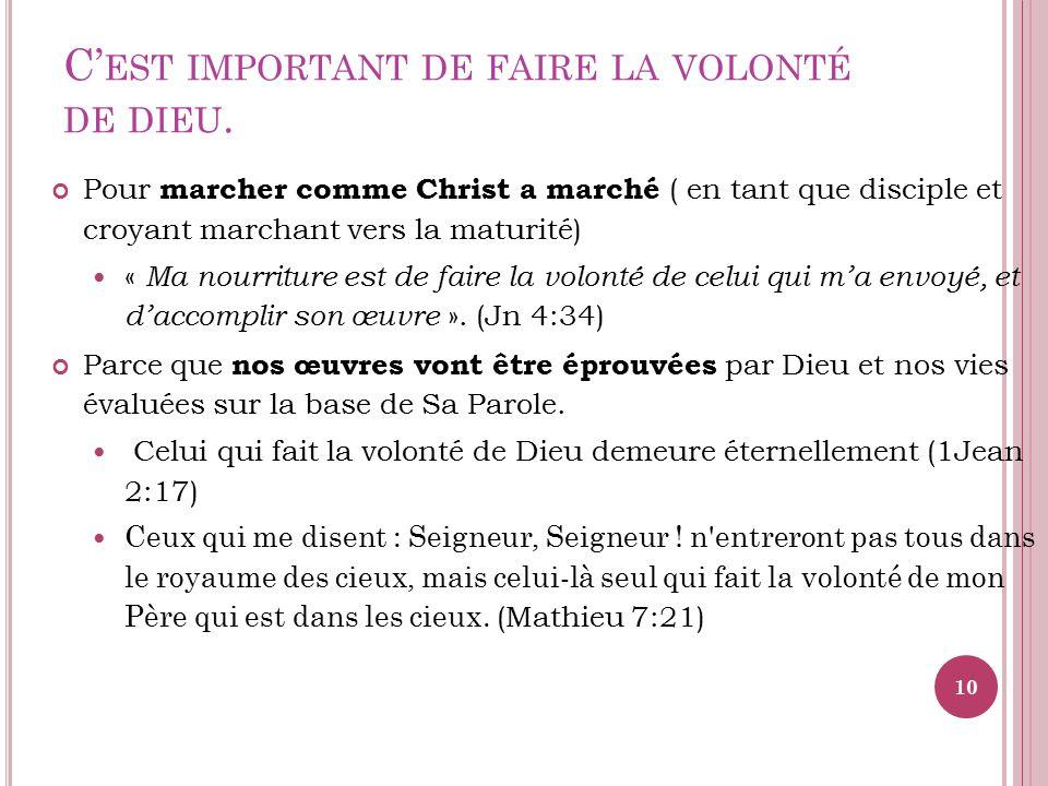 C EST IMPORTANT DE FAIRE LA VOLONTÉ DE DIEU. Pour marcher comme Christ a marché ( en tant que disciple et croyant marchant vers la maturité) « Ma nour