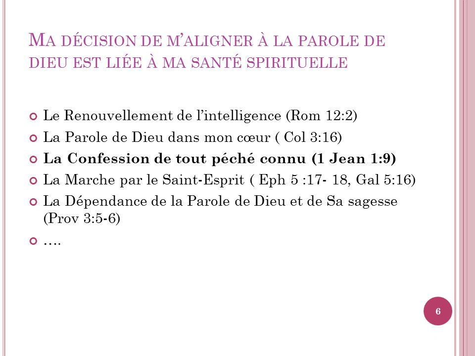 M A DÉCISION DE M ALIGNER À LA PAROLE DE DIEU EST LIÉE À MA SANTÉ SPIRITUELLE Le Renouvellement de lintelligence (Rom 12:2) La Parole de Dieu dans mon