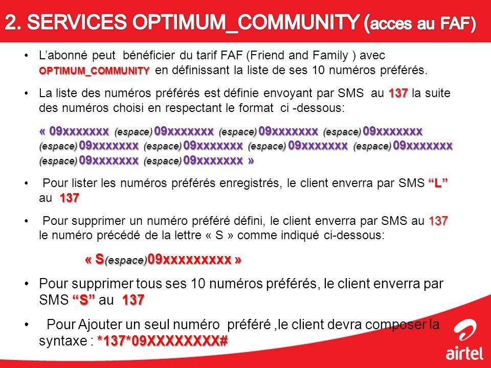 OPTIMUM_COMMUNITYLabonné peut bénéficier du tarif FAF (Friend and Family ) avec OPTIMUM_COMMUNITY en définissant la liste de ses 10 numéros préférés.