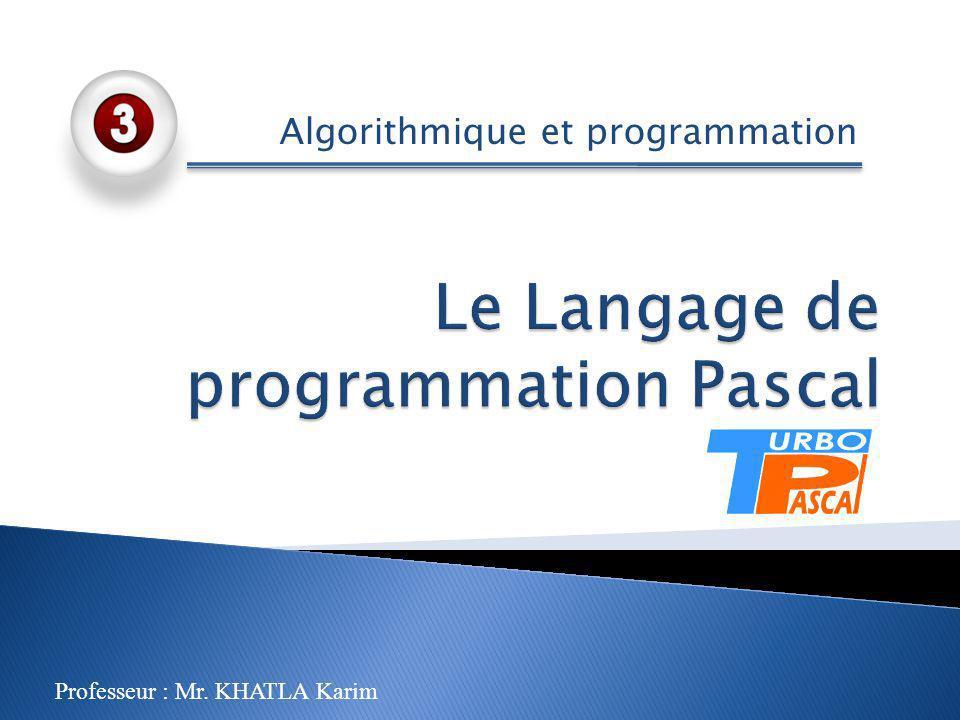 Algorithmique et programmation Professeur : Mr. KHATLA Karim