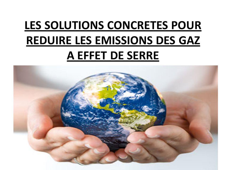LES SOLUTIONS CONCRETES POUR REDUIRE LES EMISSIONS DES GAZ A EFFET DE SERRE