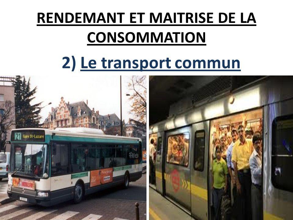 RENDEMANT ET MAITRISE DE LA CONSOMMATION 2) Le transport commun