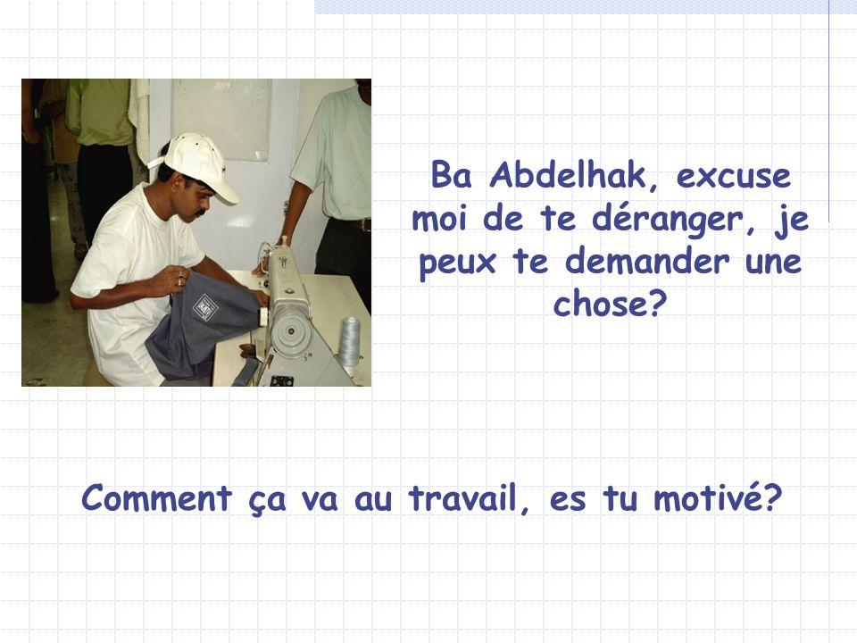 Ba Abdelhak, excuse moi de te déranger, je peux te demander une chose.