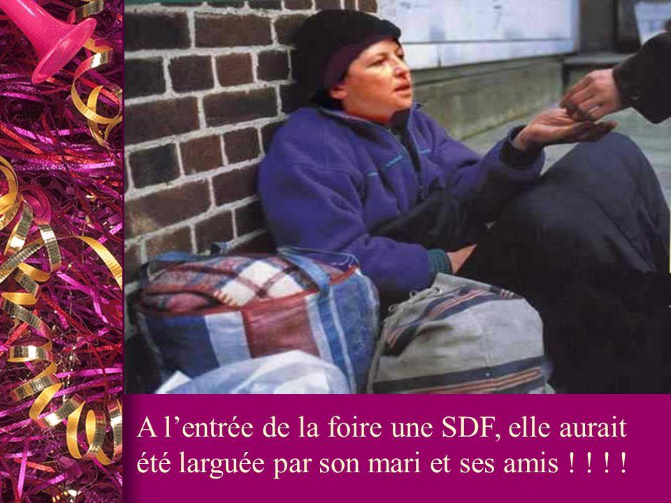 A lentrée de la foire une SDF, elle aurait été larguée par son mari et ses amis ! ! ! !