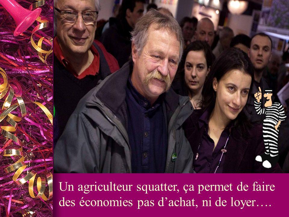 Un agriculteur squatter, ça permet de faire des économies pas dachat, ni de loyer….
