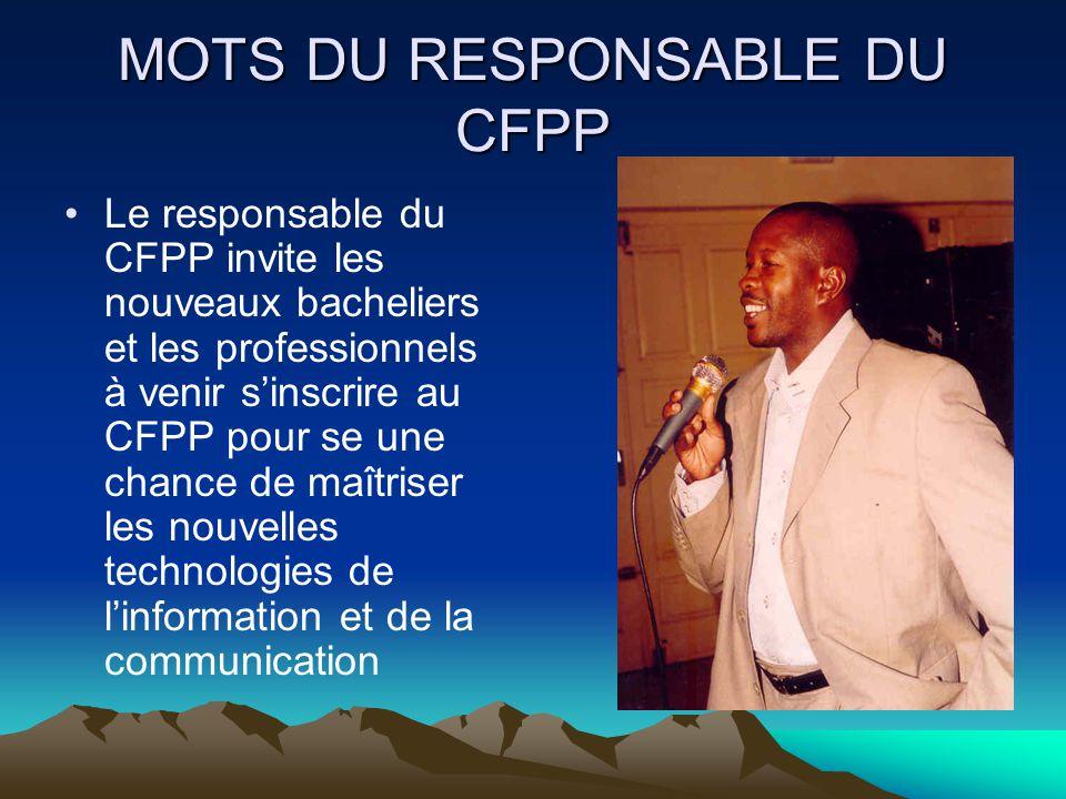 MOTS DU RESPONSABLE DU CFPP Le responsable du CFPP invite les nouveaux bacheliers et les professionnels à venir sinscrire au CFPP pour se une chance de maîtriser les nouvelles technologies de linformation et de la communication