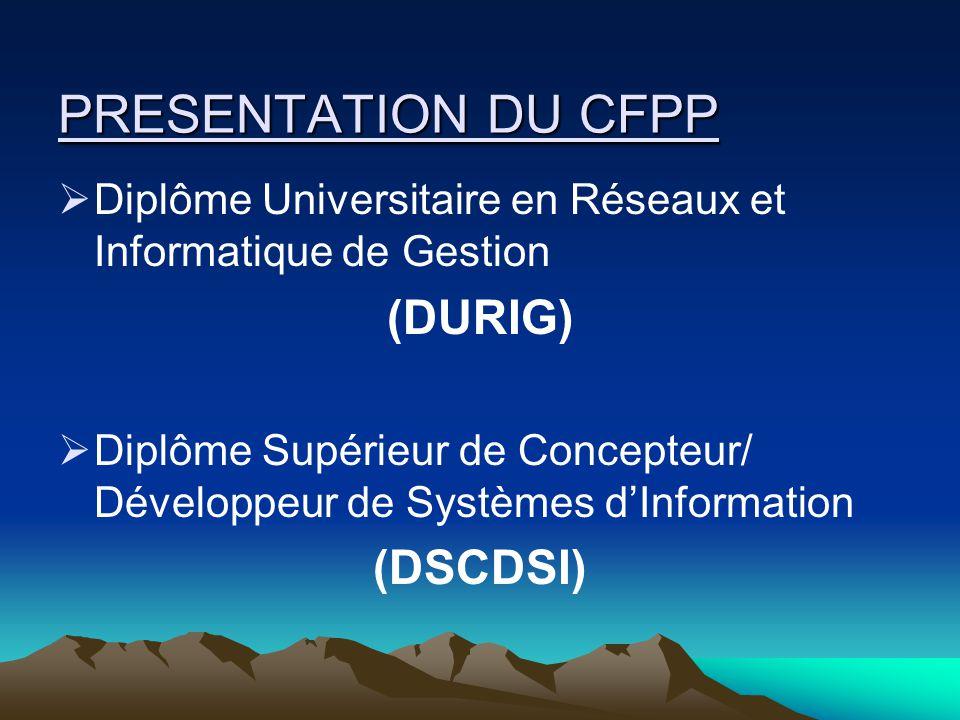 PRESENTATION DU CFPP Diplôme Universitaire en Réseaux et Informatique de Gestion (DURIG) Diplôme Supérieur de Concepteur/ Développeur de Systèmes dInformation (DSCDSI)