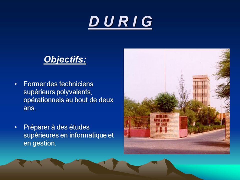 D U R I G Objectifs: Former des techniciens supérieurs polyvalents, opérationnels au bout de deux ans.