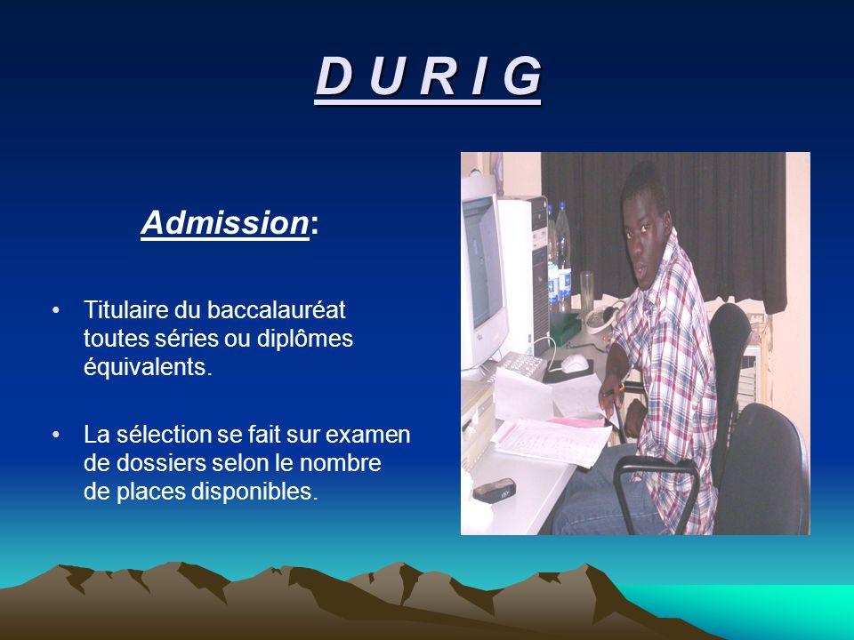 D U R I G Admission: Titulaire du baccalauréat toutes séries ou diplômes équivalents.