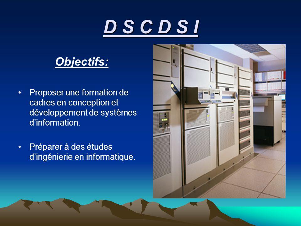 D S C D S I Objectifs: Proposer une formation de cadres en conception et développement de systèmes dinformation.