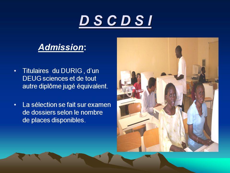 D S C D S I Admission: Titulaires du DURIG, dun DEUG sciences et de tout autre diplôme jugé équivalent.