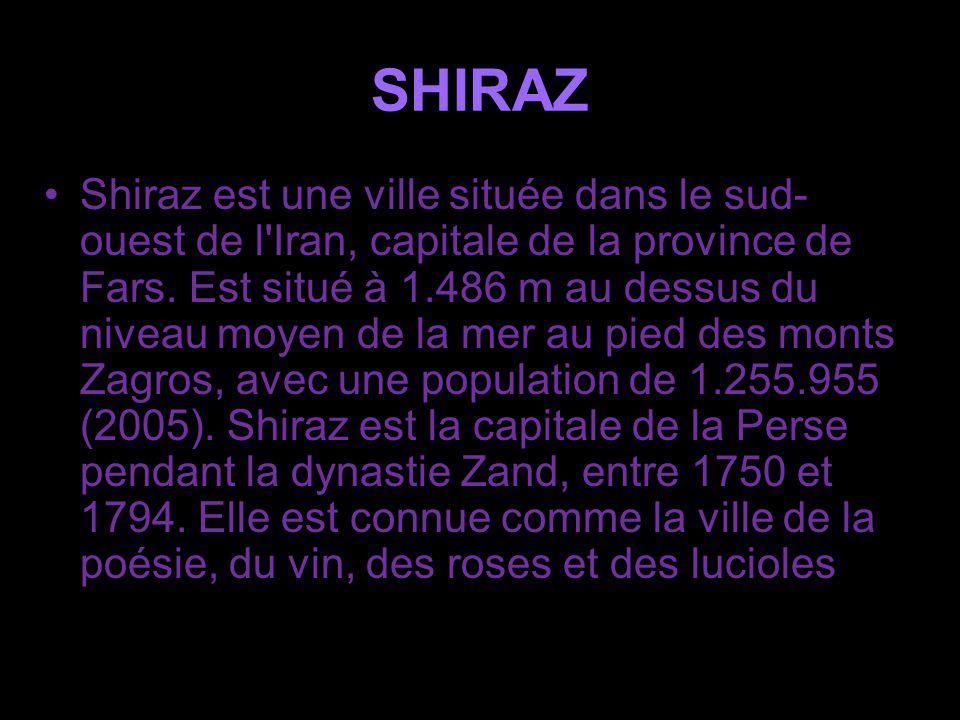 SHIRAZ Shiraz est une ville située dans le sud- ouest de l Iran, capitale de la province de Fars.