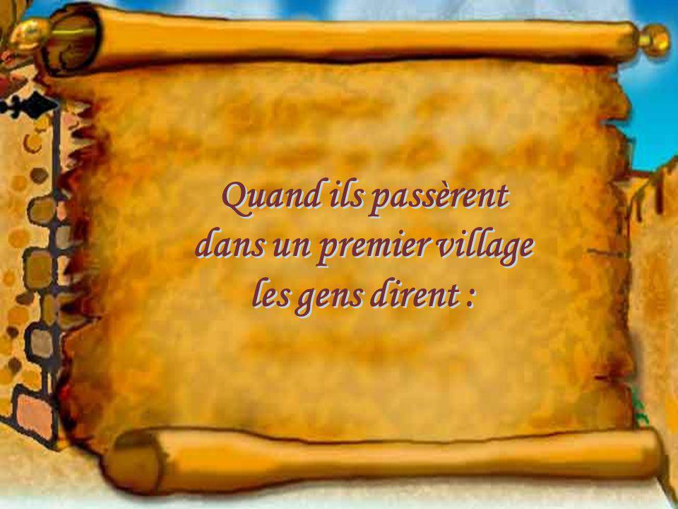 Quand ils passèrent dans un premier village les gens dirent : Quand ils passèrent dans un premier village les gens dirent :