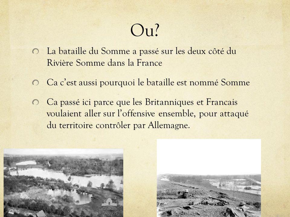 Ou? La bataille du Somme a passé sur les deux côté du Rivière Somme dans la France Ca cest aussi pourquoi le bataille est nommé Somme Ca passé ici par