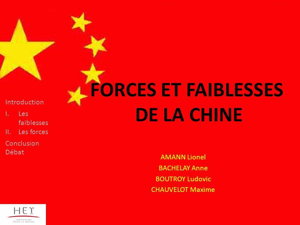 Introduction I.Les faiblesses II.Les forces Conclusion Débat FORCES ET FAIBLESSES DE LA CHINE AMANN Lionel BACHELAY Anne BOUTROY Ludovic CHAUVELOT Maxime