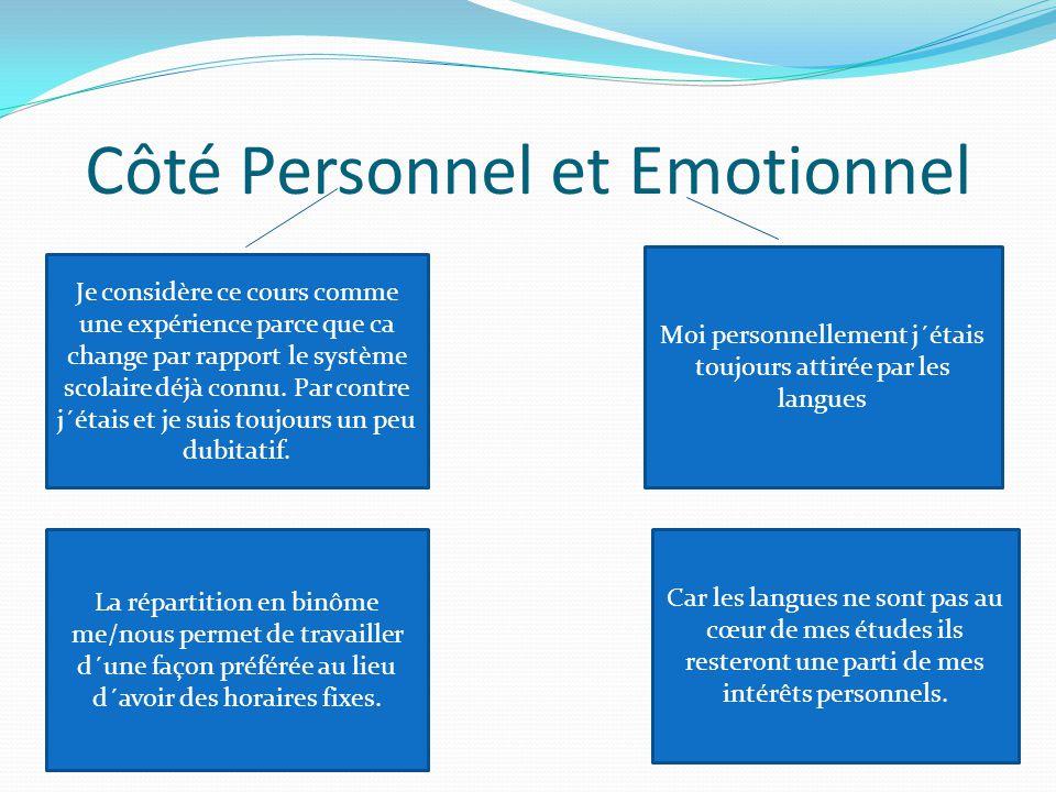Côté Personnel et Emotionnel Je considère ce cours comme une expérience parce que ca change par rapport le système scolaire déjà connu.
