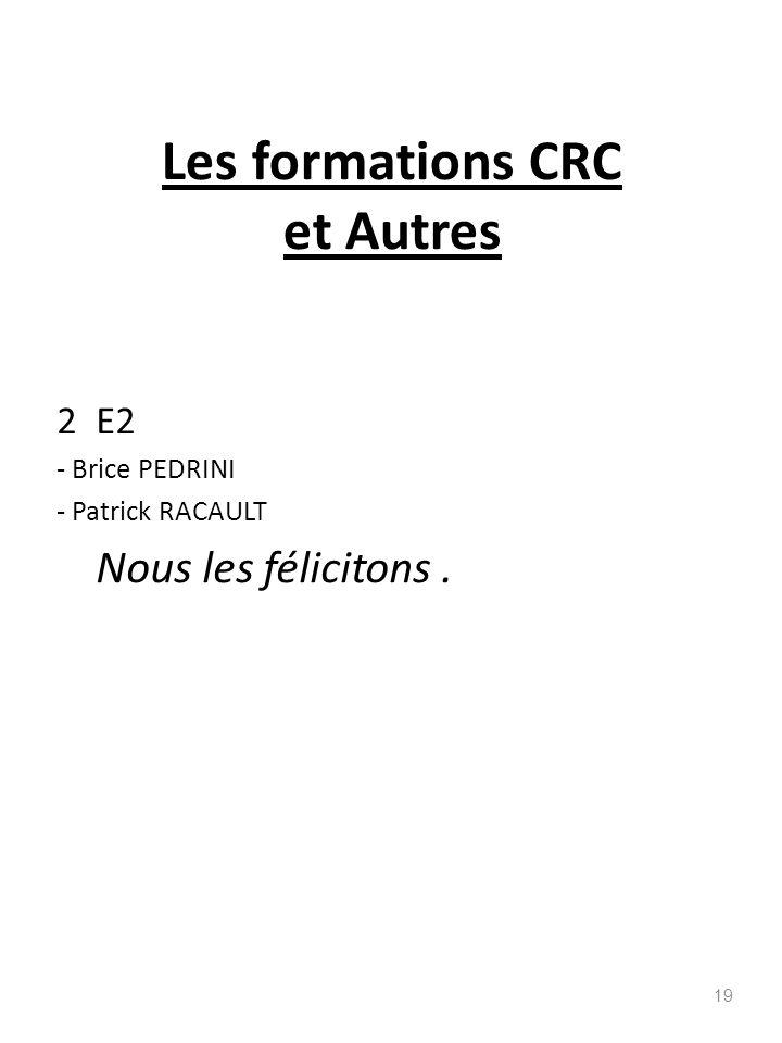 Les formations CRC et Autres 2 E2 - Brice PEDRINI - Patrick RACAULT Nous les félicitons. 19