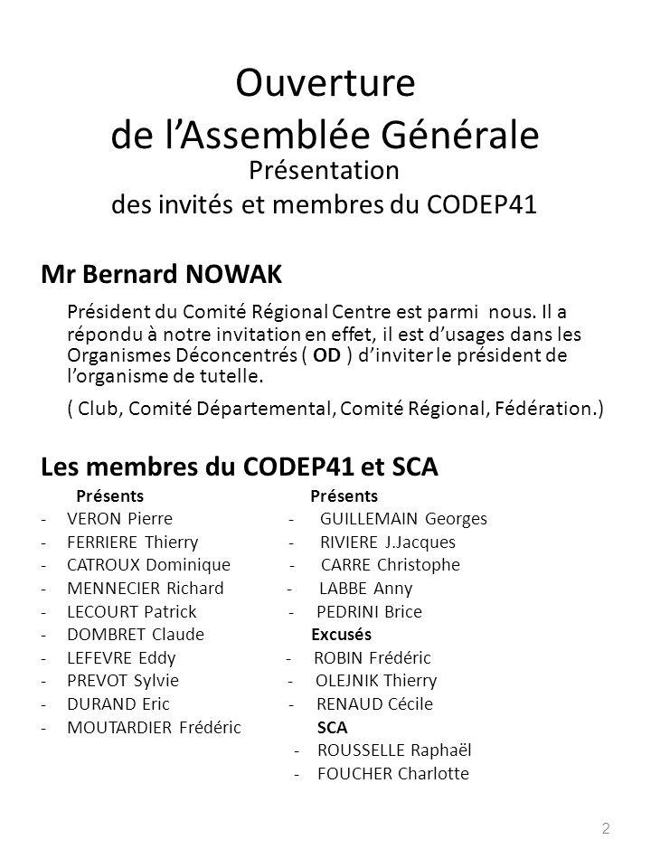 Ouverture de lAssemblée Générale Présentation des invités et membres du CODEP41 Mr Bernard NOWAK Président du Comité Régional Centre est parmi nous. I