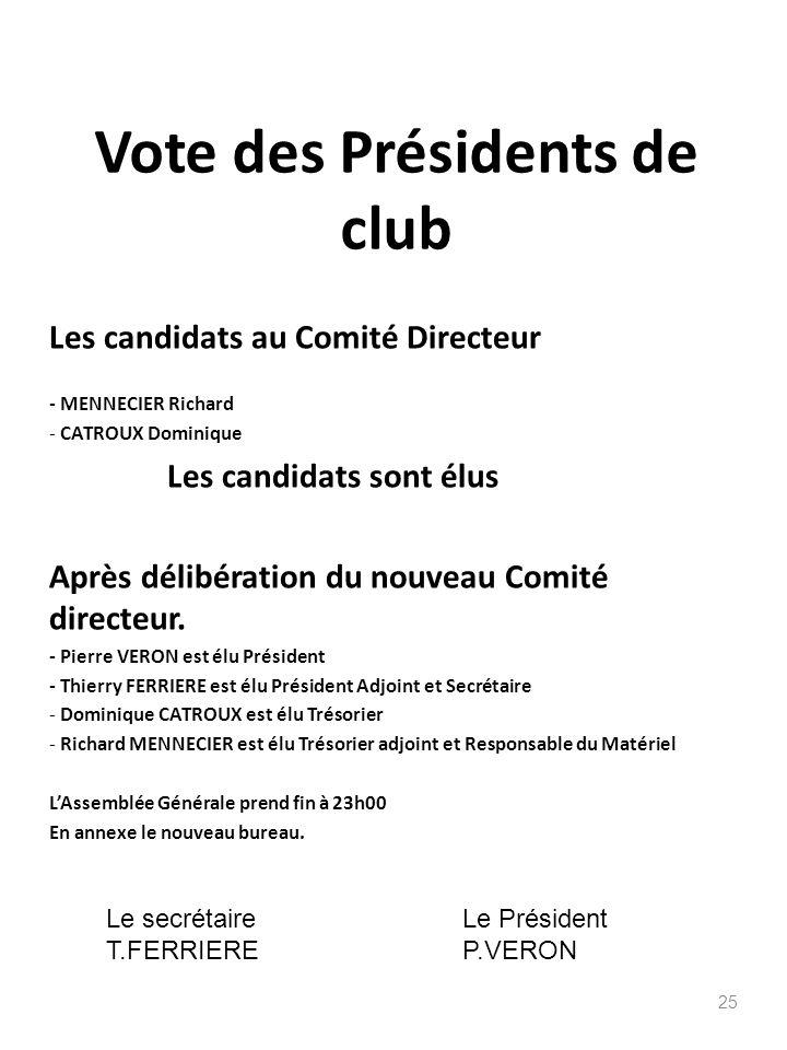 Vote des Présidents de club Les candidats au Comité Directeur - MENNECIER Richard - CATROUX Dominique Les candidats sont élus Après délibération du no