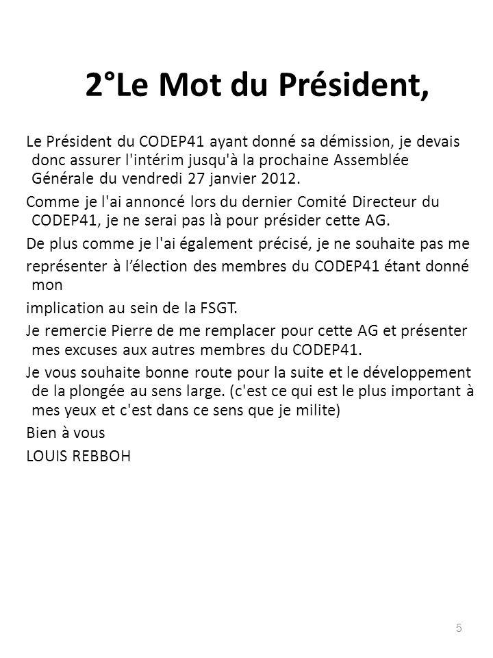 2°Le Mot du Président, Le Président du CODEP41 ayant donné sa démission, je devais donc assurer l'intérim jusqu'à la prochaine Assemblée Générale du v