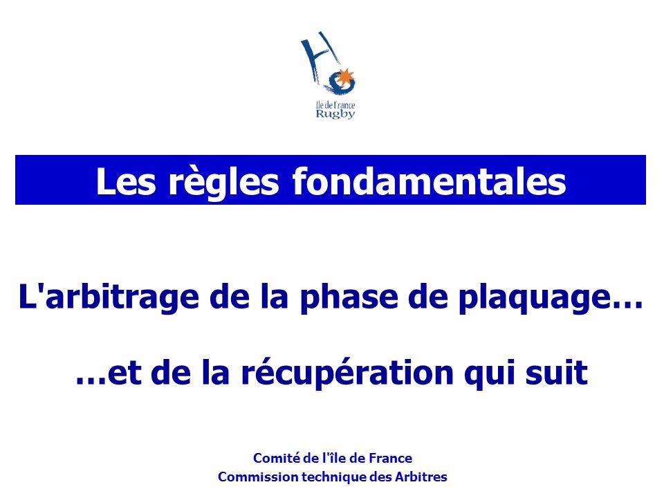Comité de l'île de France Commission technique des Arbitres L'arbitrage de la phase de plaquage… …et de la récupération qui suit Les règles fondamenta