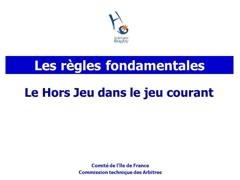 Comité de l'île de France Commission technique des Arbitres Le Hors Jeu dans le jeu courant Les règles fondamentales