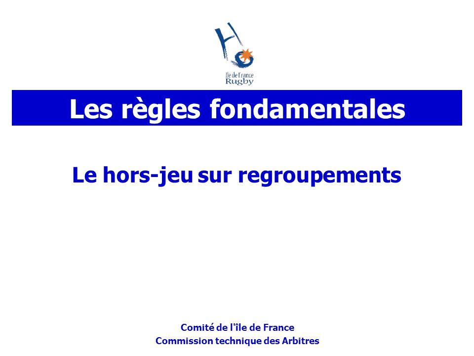 Comité de l'île de France Commission technique des Arbitres Le hors-jeu sur regroupements Les règles fondamentales