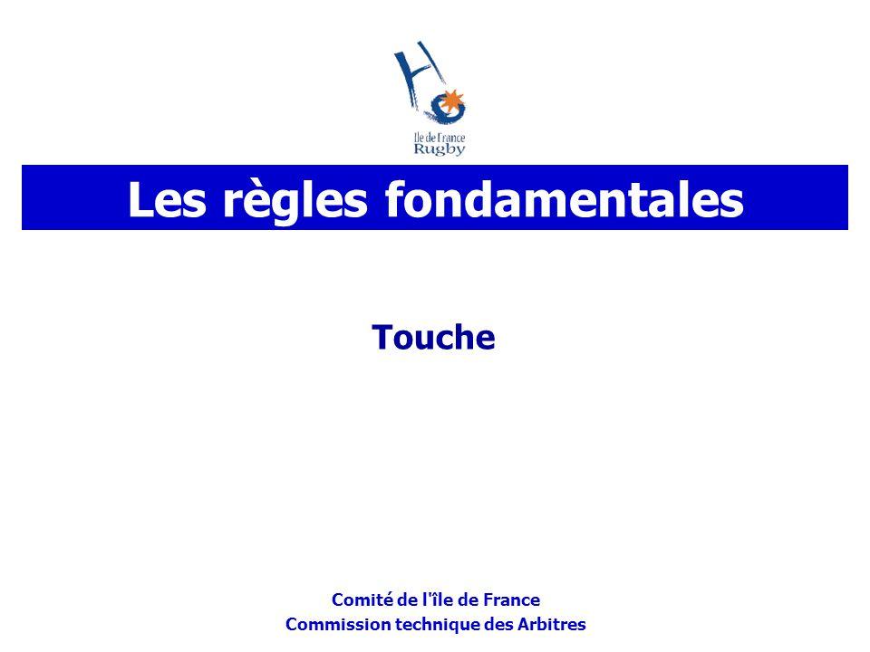 Comité de l'île de France Commission technique des Arbitres Les règles fondamentales Touche
