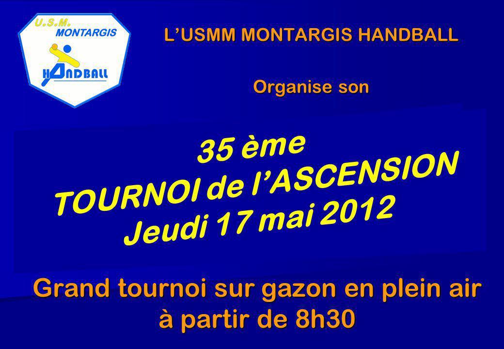 LUSMM MONTARGIS HANDBALL Organise son Grand tournoi sur gazon en plein air à partir de 8h30 35 ème TOURNOI de lASCENSION Jeudi 17 mai 2012