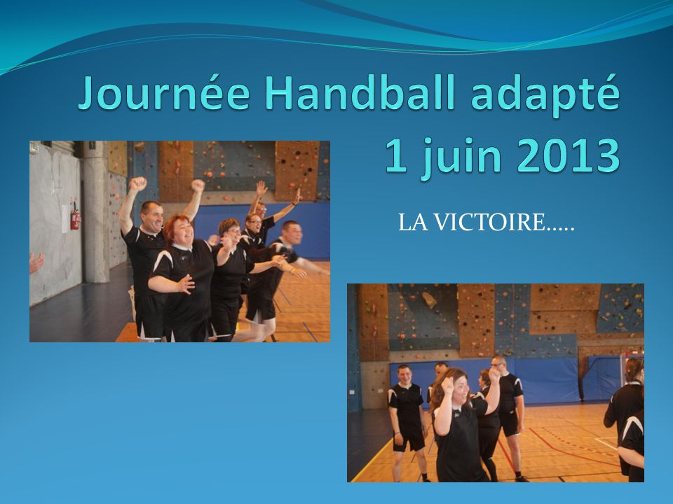 Journée Handball adapté 1 juin 2013 Les 4 équipes Handball adapté du Tournoi Montaigu - la Jaudonnière - sablé/Sarthe - Connerré