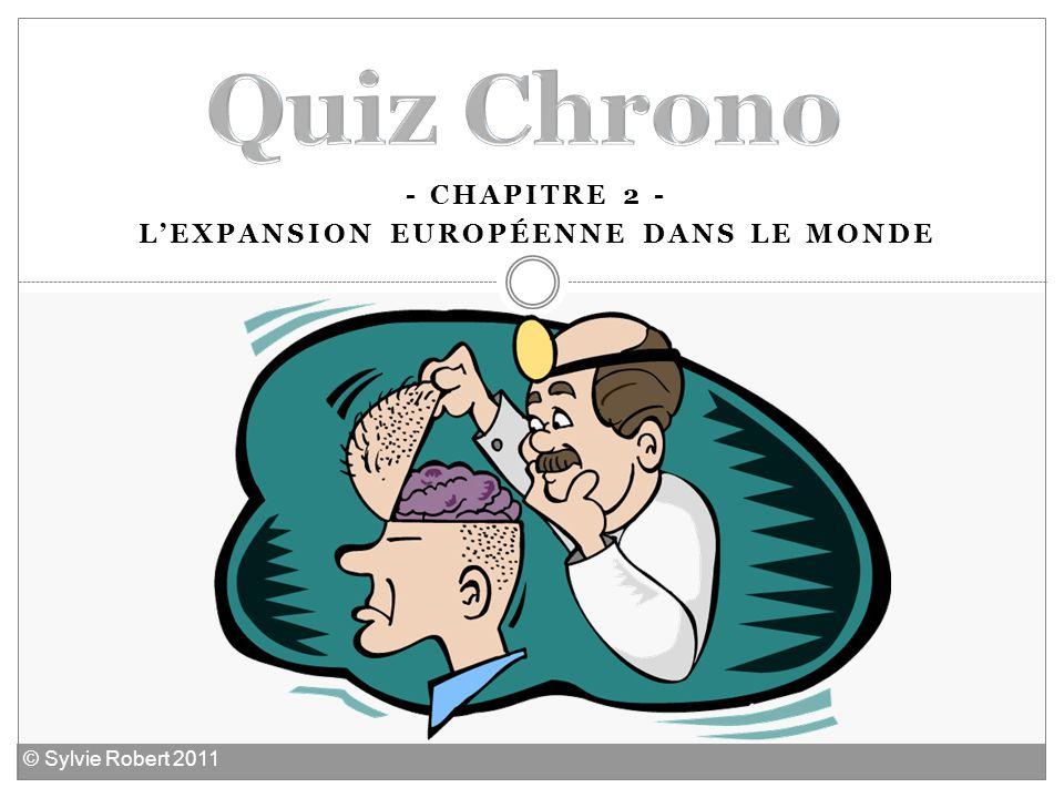 - CHAPITRE 2 - LEXPANSION EUROPÉENNE DANS LE MONDE © Sylvie Robert 2011