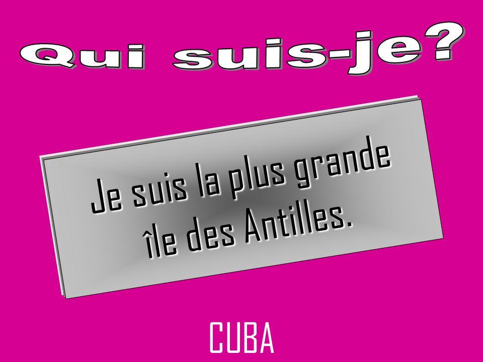 CUBA Je suis la plus grande île des Antilles.