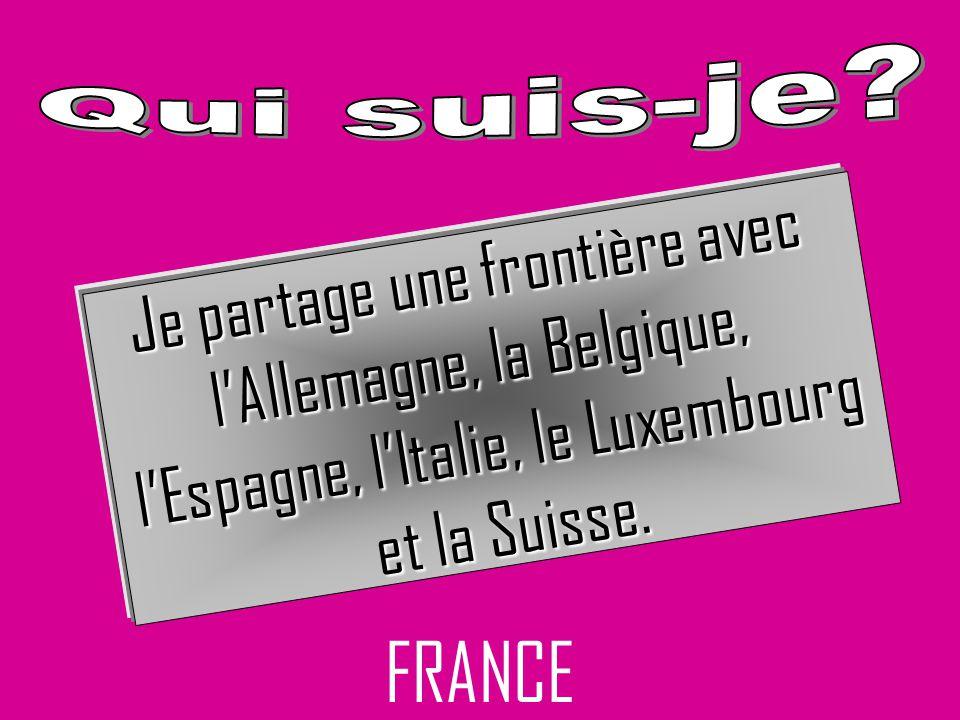 FRANCE Je partage une frontière avec lAllemagne, la Belgique, lEspagne, lItalie, le Luxembourg et la Suisse.