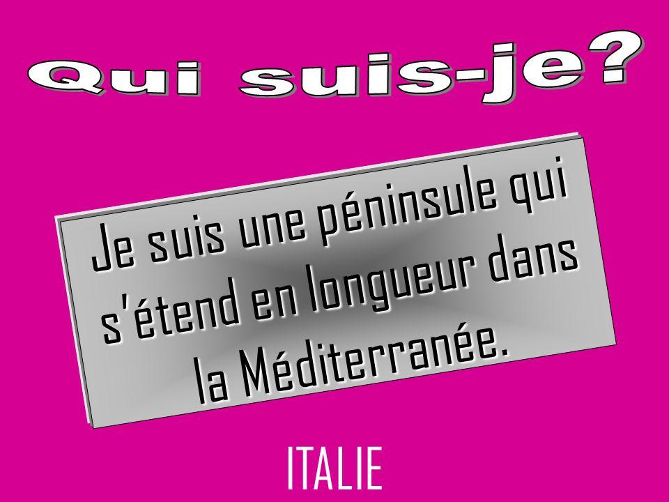 ITALIE Je suis une péninsule qui sétend en longueur dans la Méditerranée.