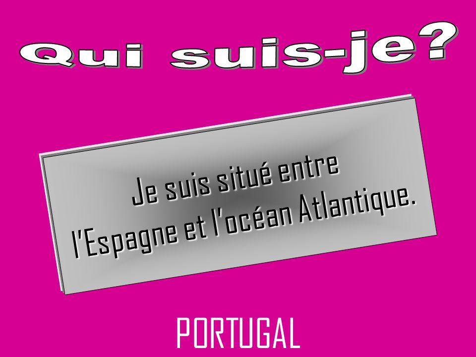 PORTUGAL Je suis situé entre lEspagne et locéan Atlantique.
