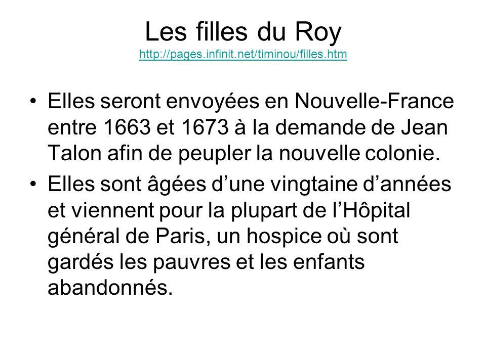 Les filles du Roy http://pages.infinit.net/timinou/filles.htm http://pages.infinit.net/timinou/filles.htm Elles seront envoyées en Nouvelle-France entre 1663 et 1673 à la demande de Jean Talon afin de peupler la nouvelle colonie.