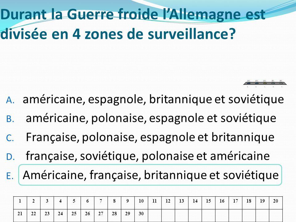 Durant la Guerre froide lAllemagne est divisée en 4 zones de surveillance? A. américaine, espagnole, britannique et soviétique B. américaine, polonais