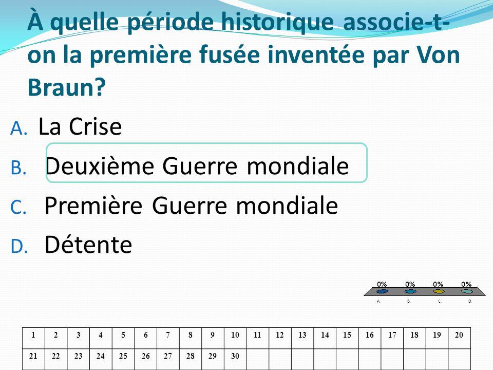 À quelle période historique associe-t- on la première fusée inventée par Von Braun? A. La Crise B. Deuxième Guerre mondiale C. Première Guerre mondial