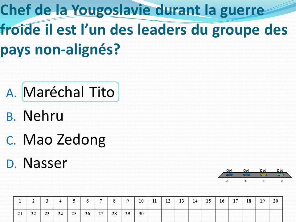 Chef de la Yougoslavie durant la guerre froide il est lun des leaders du groupe des pays non-alignés? A. Maréchal Tito B. Nehru C. Mao Zedong D. Nasse
