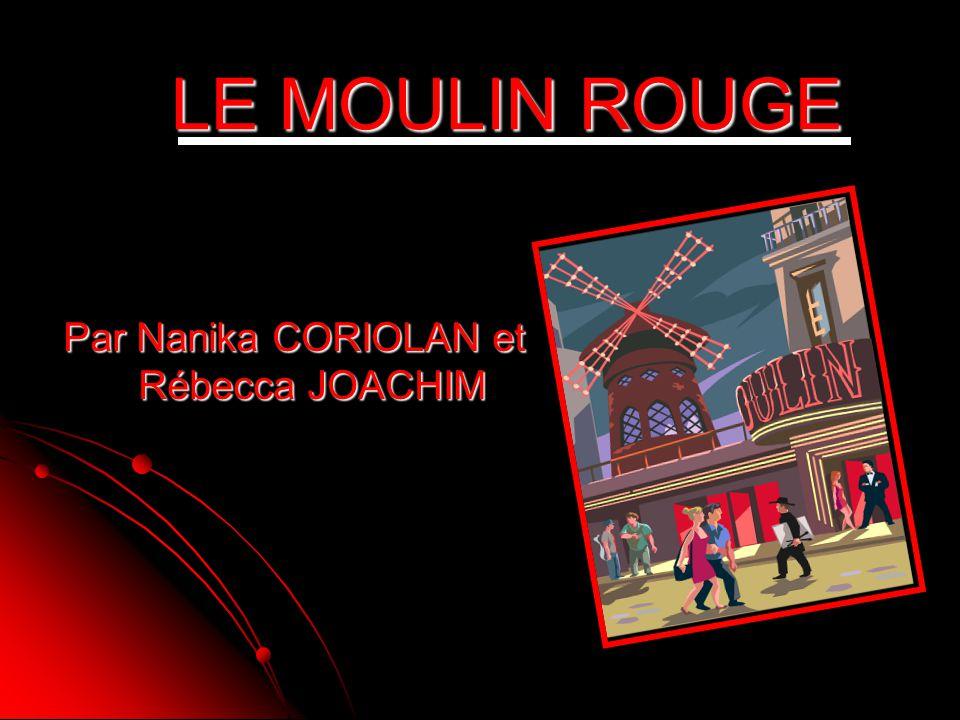 LE MOULIN ROUGE Par Nanika CORIOLAN et Rébecca JOACHIM