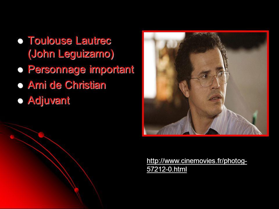 Toulouse Lautrec (John Leguizamo) Toulouse Lautrec (John Leguizamo) Personnage important Personnage important Ami de Christian Ami de Christian Adjuva